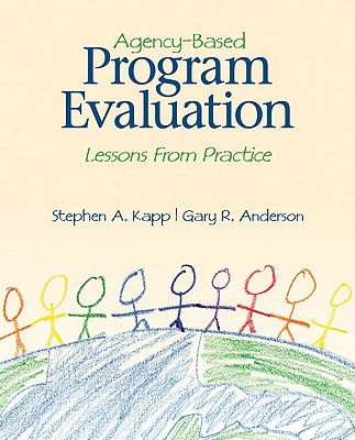 Agency-Based Program Evaluation By Kapp, Stephen A./ Anderson, Gary R.